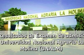Resultados de Examen UNALM Universidad Nacional Agraria La Molina