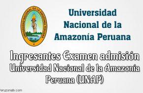 Ingresantes Examen UNAP Universidad Nacional de la Amazonía Peruana