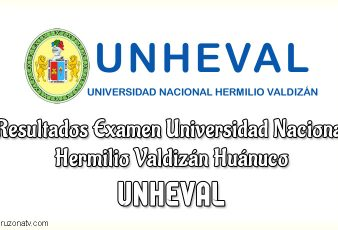 Resultados Examen Universidad Nacional Hermilio Valdizán Huánuco UNHEVAL
