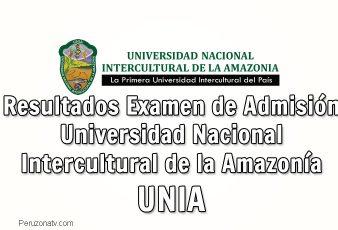 Resultados y Puntajes de Examen UNIA Universidad Nacional Intercultural de la Amazonía