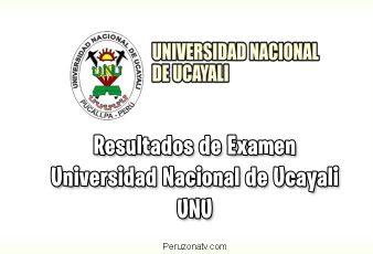 Resultados de Examen UNU Universidad Nacional de Ucayali